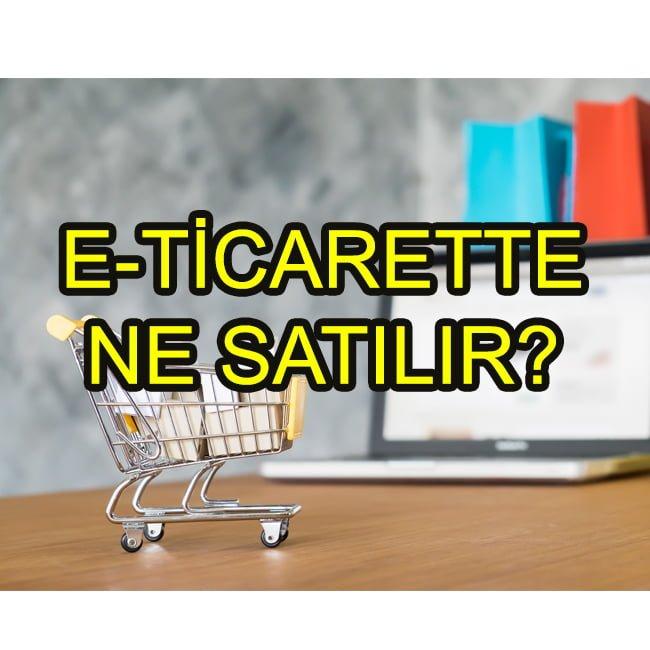e-ticarette ne satılır