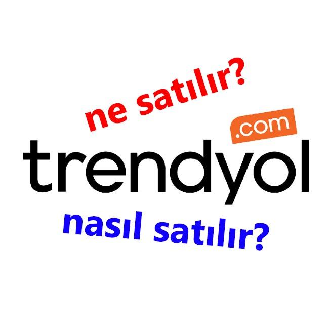 TRENDYOLDA NE SATILIR NASIL SATILIR